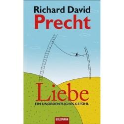 Liebe: Ein unordentliches Gefühl von Richard David Precht